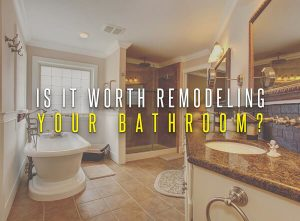 is it worth remodeling your bathroom