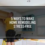 5 Ways to Make Home Remodeling Stress-Free
